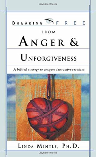9780884198956: Breaking Free From Anger & Unforgiveness: A biblical strategy to conquer destructive reactions (Breaking Free Series)