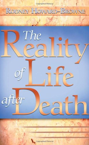 The Reality of Life After Death: Howard-Browne, Rodney