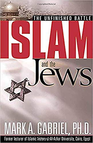 Islam And The Jews: The unfinished battle: Mark A. Gabriel