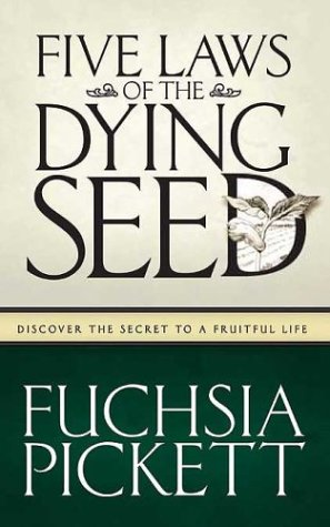 Five Laws Of The Dying Seed: Discover the Secret to a Fruitful Life (0884199657) by Fuchsia Pickett