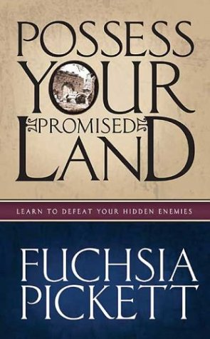 Possessing Your Promised Land: Learn to defeat your hidden enemies (0884199665) by Fuchsia Pickett