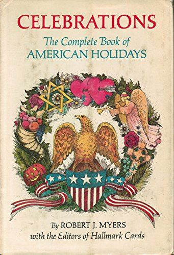 Celebrations: A Unique Treasury of Holiday Ideas Featuring Appetizing Recipes, Family Games, Gala ...