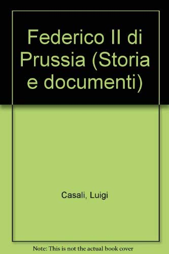 Federico II di Prussia (Storia e documenti): Casali, Luigi