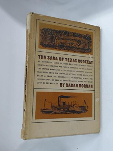 The Saga of Texas Cookery: An Historical Guide of More than One Hundred Twenty Recipes Illustrati...