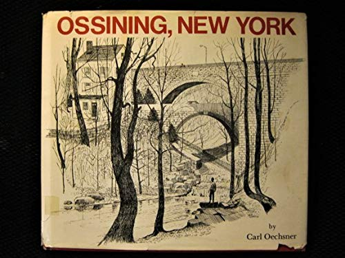 OSSINING, NEW YORK: AN INFORMAL BICENTENNIAL HISTORY. [Inscribed/signed]: Oechsner, Carl