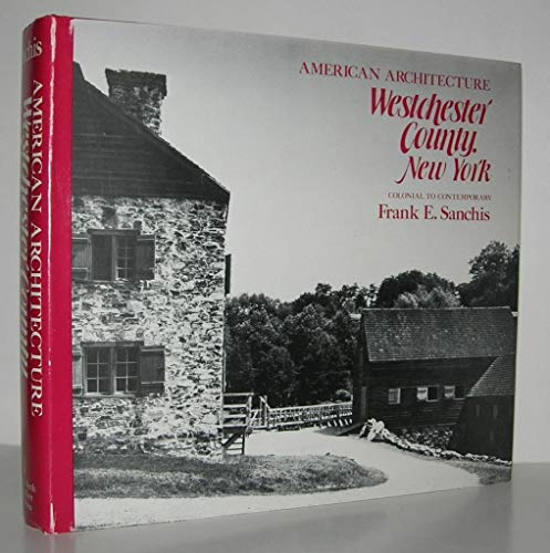 American Architecture, Westchester County, New York: Colonial to Contemporary: Sanchis, Frank E