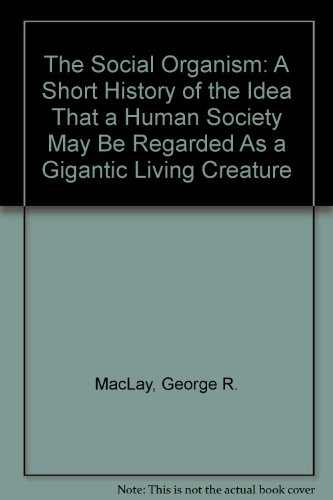 9780884270782: The Social Organism: A Short History of the Idea That a Human Society May Be Regarded As a Gigantic Living Creature