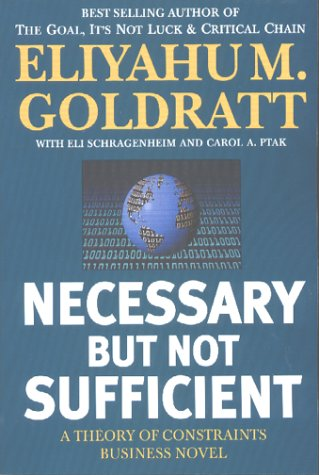 Necessary But Not Sufficient (0884271706) by Eliyahu M. Goldratt; Eli Schragenheim; Carol A. Ptak