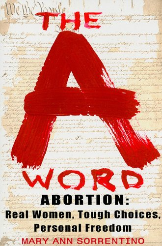 9780884279075: Abortion: the a Word: Real Women, Tough Choices, Personal Freedom