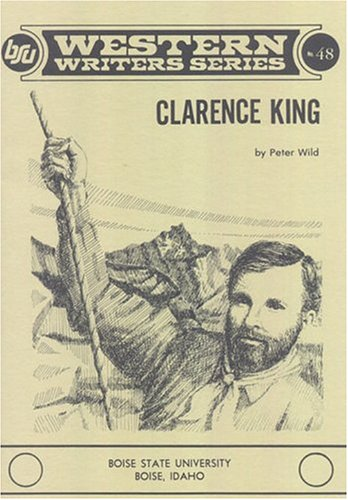 Clarence King (Boise State University western writers series): Peter Wild