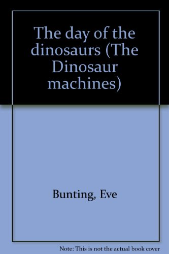 9780884361930: The day of the dinosaurs (The Dinosaur machines)