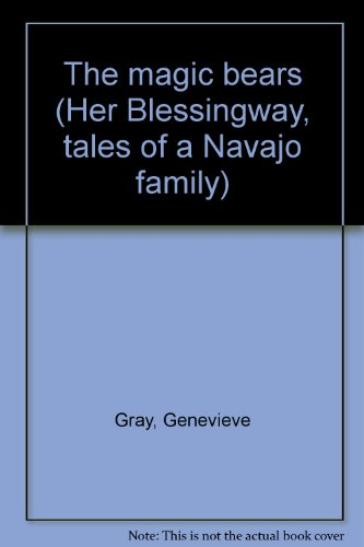 The magic bears (Her Blessingway, tales of a Navajo family): Genevieve Gray
