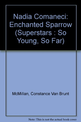 9780884364023: Nadia Comaneci: Enchanted Sparrow (Superstars : So Young, So Far)