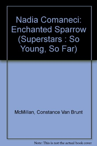 9780884364030: Nadia Comaneci: Enchanted Sparrow (Superstars : So Young, So Far)