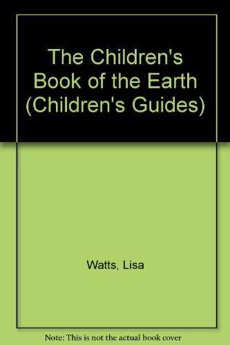 The Children's Book of the Earth (Children's Guides): Watts, Lisa, Tyler, Jenny, Hersey, ...