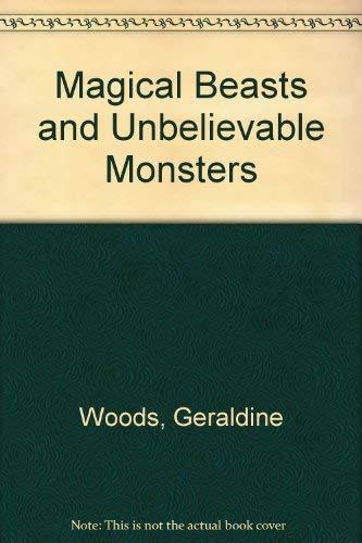 Magical Beasts and Unbelievable Monsters: Woods, Geraldine; Woods, Harold; De Larrea, Victoria