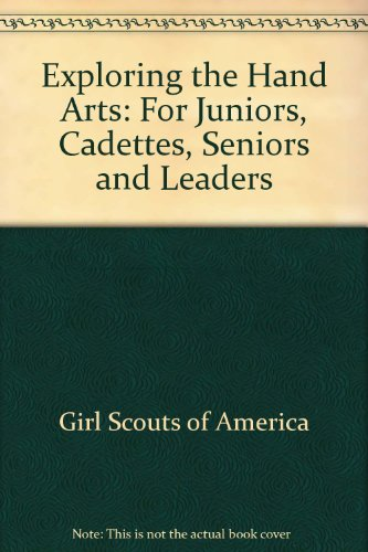 9780884411406: Exploring the Hand Arts: For Juniors, Cadettes, Seniors and Leaders