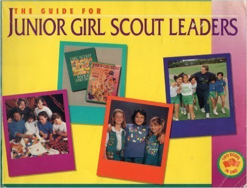 Junior Girl Scouts Leaders' Guide (0884412822) by Girl Scouts of the United States of America