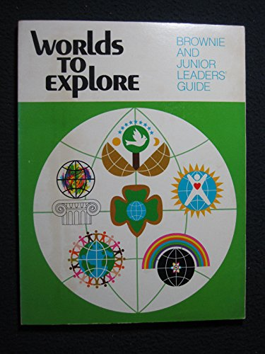 Worlds to Explore: Brownie and Junior Leaders' Guide: Scouts, Girl