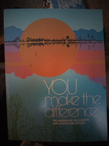 You Make the Difference: Handbook for Cadette and Senior Girl Scouts (0884413292) by Girl Scouts