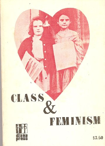9780884470045: Class and Feminism: A Collection of Essays from The Furies -- First 1st Edition
