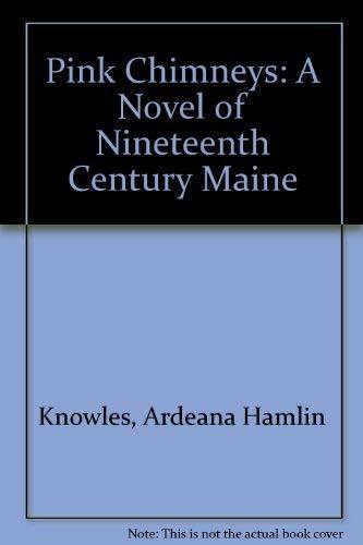 9780884480419: Pink Chimneys: A Novel of Nineteenth Century Maine