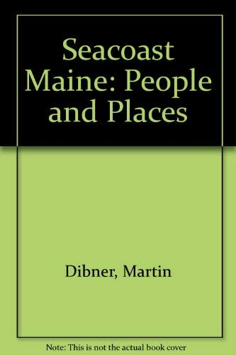 Seacoast Maine: People and Places (9780884480433) by Martin Dibner