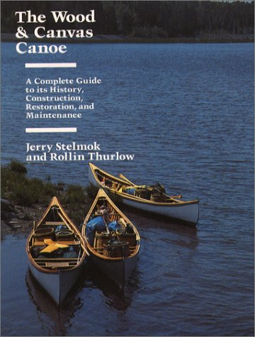 9780884480464: The Wood and Canvas Canoe: A Complete Guide to its History, Construction, Restoration and Maintenance