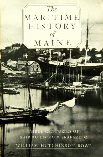 The Maritime History of Maine: Three Centuries: Rowe, William Hutchinson