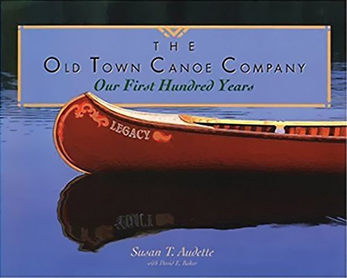 The Old Town Canoe Company: Our First Hundred Years (UNCOMMON PAPERBACK FIRST EDITION, FIRST PRIN...