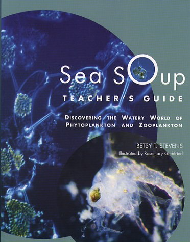 9780884482093: Sea Soup Teacher¹s Guide: Discovering the Watery World of Phytoplankton and Zooplankton