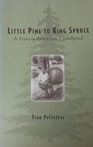 Little Pine to King Spruce: A Franco-American: Pelletier, Fran, Illustrated