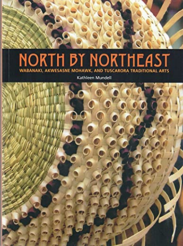 North by Northeast: Wabanaki, Akwesasne Mohawk, and: Mundell, Kathleen