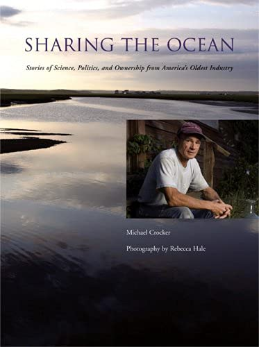 Sharing the Ocean: Stories of Science, Politics, and Ownership from America's Oldest Industry:...