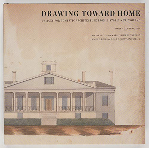 9780884483281: Drawing Toward Home: Designs for Domestic Architecture from Historic New England