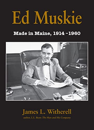 Ed Muskie: Made in Maine: James L. Witherell