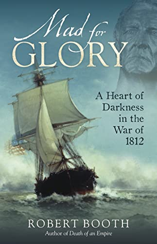 9780884483571: Mad For Glory: A Heart of Darkness in the War of 1812