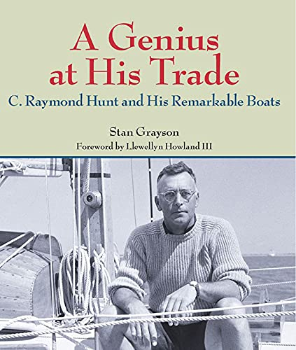 A Genius at His Trade: C.Raymond Hunt and His Remarkable Boats (Hardcover): Stan Grayson