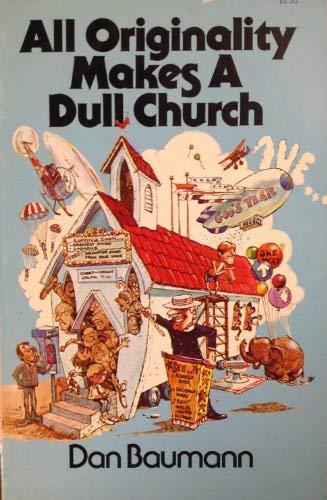 All Originality Makes a Dull Church: Dan Baumann