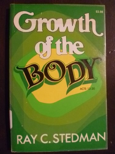 Growth of the body: [Acts 13-20] (0884490599) by Stedman, Ray C