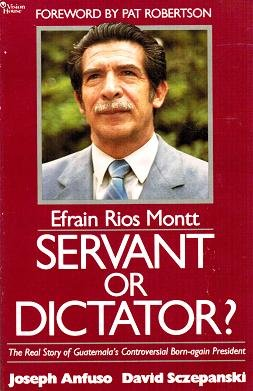 Efrain Rios Montt, servant or dictator?: The: Anfuso, Joseph and