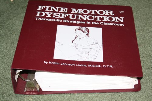 9780884503927: Fine motor dysfunction: Therapeutic strategies in the classroom