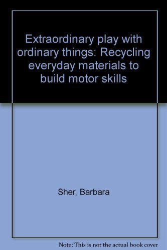 9780884505884: Extraordinary play with ordinary things: Recycling everyday materials to build motor skills