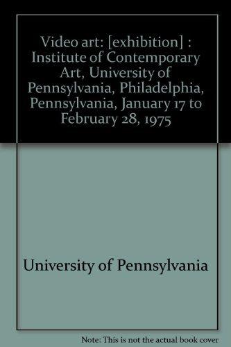 9780884540144: Video art: [exhibition] : Institute of Contemporary Art, University of Pennsylvania, Philadelphia, Pennsylvania, January 17 to February 28, 1975