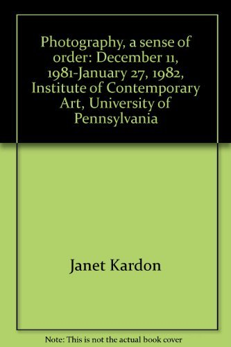 Photography: a Sense of Order - December 11, 1981 - January 27, 1982: Kardon, Janet