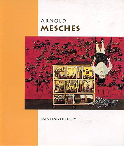 Arnold Mesches: Painting History - Works from 1982-1994: Mesches, Arnold; Howard Zinn; Judith ...