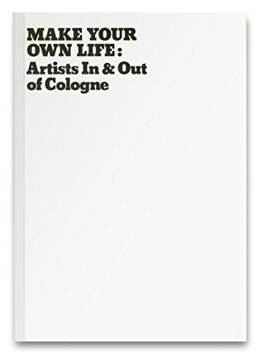 9780884541080: Make Your Own Life: Artists in & Out of Cologne