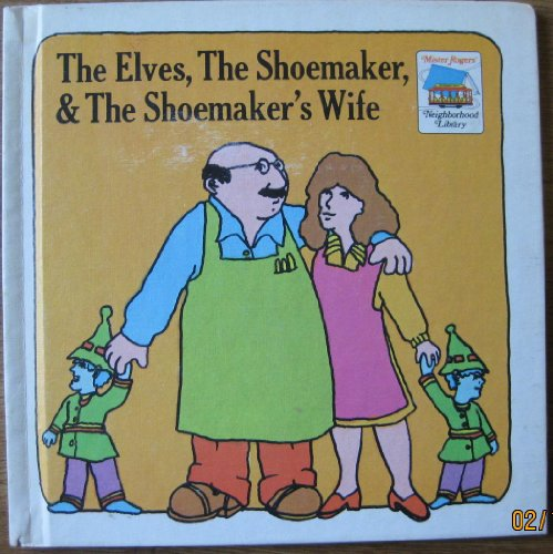 9780884600022: The elves, the shoemaker, & the shoemaker's wife;: A retold tale, (Mister Rogers' neighborhood library)