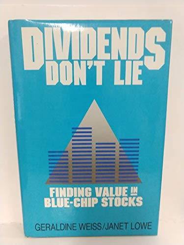 Dividends Don't Lie Finding Value in Blue Chip Stocks: Weiss, Geraldine & Janet Lowe & Gerald ...