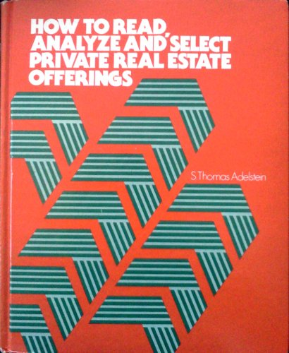 9780884626268: How to Read, Analyze, and Select Private Real Estate Offerings